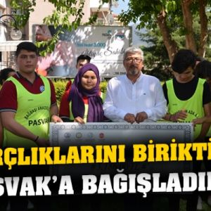 """HARÇLIKLARINI BİRİKTİRİP PASVAK'A BAĞIŞLADILAR"""